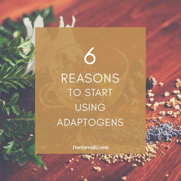 6 Reasons to Start Using Adaptogens